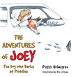 "Author Patti Holmgren's Newly Released ""The Adventures of Joey, The Dog Who Barks at Puddles"" is a Tale Based on the Antics of the Writer's Dog, as Told in His Own Voice"