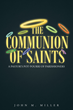 "Author John Miller's Newly Released ""The Communion of Saints: A Pastor's Potpourri of Parishioners"" is a Series of Short Stories Celebrating the Saints Met Every Day."