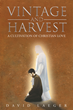 "Author David Laeger's Newly Released ""Vintage and Harvest: A Cultivation of Christian Love"" is a Beautiful and Powerful Exploration of God's Love."