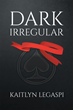 "Kaitlyn Legaspi's New Book ""Dark Irregular"" is a Dark and Suspenseful Work of Science Fiction that Portrays a World Intertwined With Good and Evil."