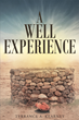 "Author Terrance Kearney's Newly Released ""A Well Experience"" is a Testament to the Redemptive Power of Honest Self-reflection and Deliverance Through Personal Truth"