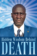 "Author Jal Bapiny Nyang's Newly Released ""Hidden Wisdom Behind Death"" is a Contemplative Collection of Essays on Life and Death from One of the Lost Boys of Sudan"