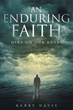 "Author Kerry Davis's Newly Released ""An Enduring Faith"" is a Harrowing Account of Fuel Missions Served in Iraq, One of the Most Dangerous Places on Earth"