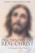 "Authors Rev. Dr. Paul G Caram and Rev. Daniel G Caram M. Th.'s newly released ""Discerning the Real Christ - A Message for Our Times"" is a didactic letter to the church."