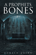 "Author Donald Quinn's Newly Released ""A Prophets Bones"" is a Thrilling Adventure that Reveals the Mystery Behind Kevin's Destiny"
