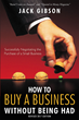 "Jack Gibson's Revised Book ""How to Buy a Business Without Being Had"" is a Comprehensive Guide to the Essential Steps Involved in Buying a Small Business"