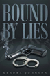"""Kendra Johnson's New Book """"Bound by Lies"""" is an Emotional and Telling Story That Depicts the Love and Strain of Family, Life and Love"""