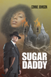"""Connie Johnson's New Book """"Sugar Daddy"""" is a Tragic but Enlightening Tale of One Man's Journey with Crime, Greed, Survival and Love"""