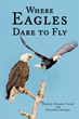 "Author Mosheh Yehudah Yisrael's New Book ""Where Eagles Dare to Fly"" is a Scripture-based Book of Advice for Raising Children According to Old and New Testament Teachings"