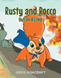 "Greg Ashcraft's New Book ""Rusty and Rocco Out on A Limb"" is a Fun and Imaginative Tale about Friends, Support and Conquering One's Fears"