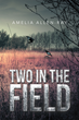 """Amelia A. Allen-Ray's New Book """"Two in the Field"""" is a Harrowing Apocalyptic Description of What the End Days May Look Like"""
