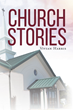 "Author Vivian Harris's Newly Released ""Church Stories"" is A Series of Stories About Christian Men And Women Who Face a Myriad of Challenges in Keeping God in Their Lives"