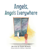 "Author Susan Branz's Newly Released ""Angels, Angels Everywhere"" is a Story about a Little Girl and her Wide-eyed Wonder about the Beauty and Power of God's Creation"