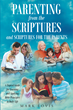 "Mark Lovis' ""PARENTING from the SCRIPTURES and SCRIPTURES FOR THE PARENTS"" is an Anthology of Scripture Applicable to Raising Children According to Christian Principles"