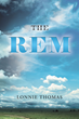 "Author Lonnie Thomas's Newly Released ""The REM"" is a Book to Inspire Courage in the Face of Doubt and Perseverance Through any Trial"