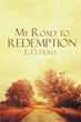 "Author L. D. Holly's Newly Released ""My Road to Redemption"" is the Story of a Little Girl who Learned to Overcome Unspeakable Abuse Through the Love of God"