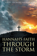 "Author Linda Dickens Sturgill's Newly Released ""Hannah's Faith Through The Storm"" Reveals How the Power of Faith Makes Anything and Everything Possible"