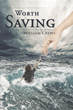 "Author William Crews's newly released ""Worth Saving"" is a Tender and Heartfelt Account of a Family Blessed with a Special Needs Son, and their Journey to Understanding"