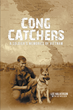 "Author Lee Halverson's Newly Released ""Cong Catchers; A Soldier's Memories of Vietnam"" is a Detailed Memoir of Life in Combat while Trying to Make it Home Alive"