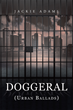 """Jackie Adams's New Book """"Doggeral (Urban Ballads)"""" is a Collection of Urban Ballads, which are Art Songs and Poems that Hint at Oppression, Bewilderment, and Hate"""