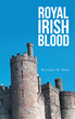 """Author Richard M. Ross's Newly Released """"Royal Irish Blood"""" is an Action-packed Fictional Tale of Betrayal and Falsehoods."""