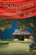 "Author Daryl Hammond's newly released ""Homespun and Having Fun"" is a poetic illustration of living life in partnership with the Lord."