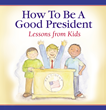 How To Be A Good President: Lessons from Kids