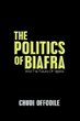 """The Politics of Biafra"" Reflects on the Biafra Dilemma and Current Implications for Nigeria"