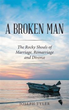 """A Broken Man"" Shares Author's Experience with a Marriage, Remarriage and Divorce"