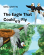 "Mike Griffin's New Book ""The Eagle That Couldn't Fly"" Is A Beautifully Illustrated, Exciting Tale That Takes Place In The Tropical Wilds Of Southeast Florida"