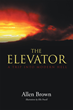 "Allen Brown's New Book ""The Elevator"" is a Riveting and Eye-opening Account of the Main Characters' Travels to and Through Hell."