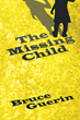 "Bruce Guerin's New Book ""The Missing Child"" is the Story of Former Marines Gathering Together to Assist Jake, One of Their Own in His Quest to Find a Missing Child."