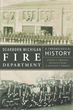 "Joseph E. Provost, Donald Linske & Michael P. Birrell's New Book ""Dearborn Michigan Fire Department: A Chronological History"" Is A Chronicled History Of The Department"