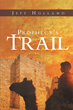 "Jeff Holland's Newly Released Book ""Prophecy's Trail"" is a Gripping Story Centered on the Cataclysmic Destruction of the First World War and the Saving Power of Faith"