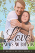 "Author Virginia Eriful Sigley's Newly Released ""Love Knows No Bounds"" is a Love Story about Emily, Luke, and their Shared Faith"