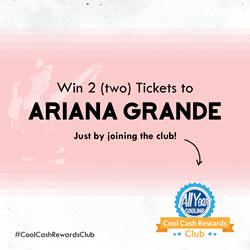 Ariana Grande - Cool Cash Rewards Club March prize
