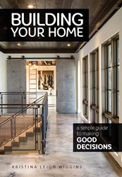 Kristina Leigh Wiggins Reveals How to Build the Home of Your Dreams, One Decision at a Time