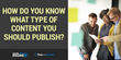 How do you know what type of content you should publish?
