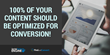 100% of your content should be optimized for conversion.