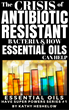 New Kindle Book Available Today: The Crisis of Antibiotic-Resistant Bacteria and How Essential Oils Can Help by Kathy Heshelow