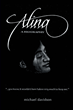"""Author Michael Davidson's New Book """"Alina"""" is the True story of a Beautiful Woman Seemingly Born Out of Time and Place in a World She Was Inherently Unable to Navigate."""
