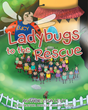 """Lisa Levy's New Book """"Ladybugs to the Rescue"""" is a Lovable Little Story about Lucy the Ladybug Saving the Day"""