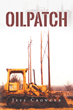 """Author Jeff Crowder New Book """"Oilpatch"""" is the Gripping Story of a Hillbilly Family with a Secret Fortune in Oil Beneath the Surface of Their Property."""