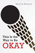 """Maurva Moseley's New Book """"This Is the Way to Be Okay"""" is Intended to Help the Reader Realize the Power of the Reader's One Eternal Self Called a Soul"""