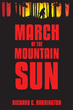 "Richard C. Harrington's New Book ""March Of The Mountain Sun"" Is An Exciting And Telling Adventure Through Time And Remote Regions Of The Earth"