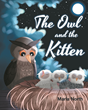 "Author Marla North's New Book ""The Owl and the Kitten"" is Beautifully Illustrated Tale of a Lost Kitten Finding an Unlikely Home with an Owl"