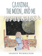 "Author Sharon Wombacker's Newly Released ""Grandma, The Moon, and Me"" is a Gentle Tale About a Grandmother's Loving Answers to Bedtime Queries About God's Creation."