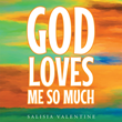 "Salisia Valentine's Newly Released ""God Loves Me So Much"" is a Biblically Based Book Illuminating the Unconditional Love God Has for Children of All Ages"
