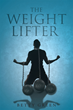"Author Betty Green's Newly Released ""The Weight Lifter"" Reveals How to Unload the Psychological and Emotional Burdens that Weigh People Down and Cause Depression."