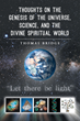 """Author Thomas Bridge's New Book """"Thoughts on the Genesis of the Universe, Science, and the Divine Spiritual World"""" is an Informative Account of Science and Spirituality"""